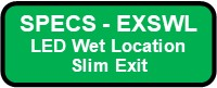 EXSWL LED Wet Location Polycarbonate Exit Sign Button